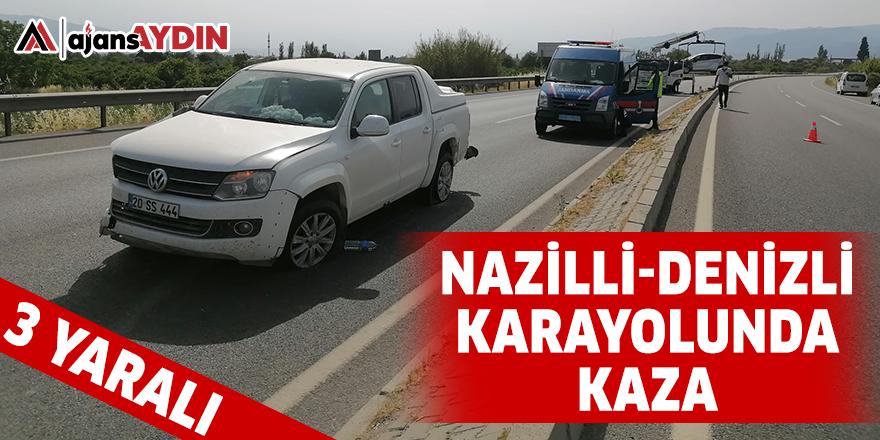 NAZİLLİ-DENİZLİ KARAYOLUNDA KAZA