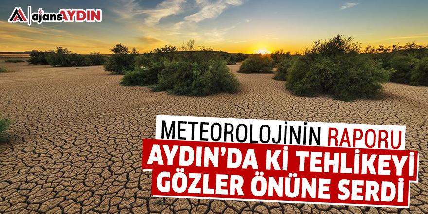 Meteorolojinin raporu Aydın'da ki tehlikeyi gözler önüne serdi