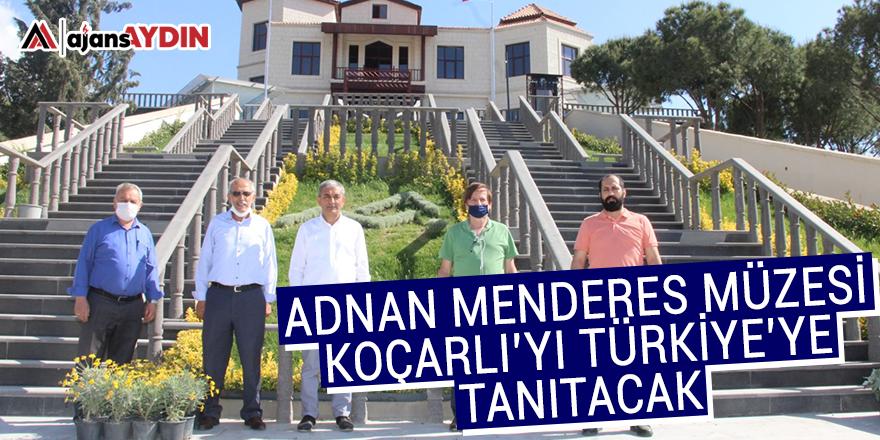 Adnan Menderes Müzesi Koçarlı'yı Türkiye'ye tanıtacak