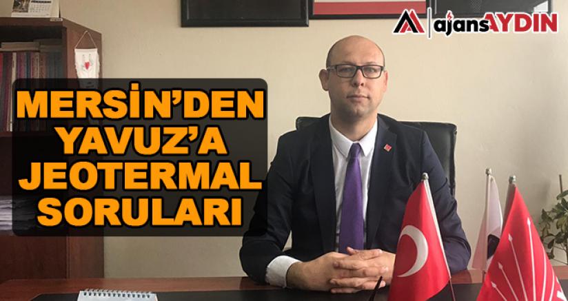 Mersin'den Yavuz'a jeotermal soruları