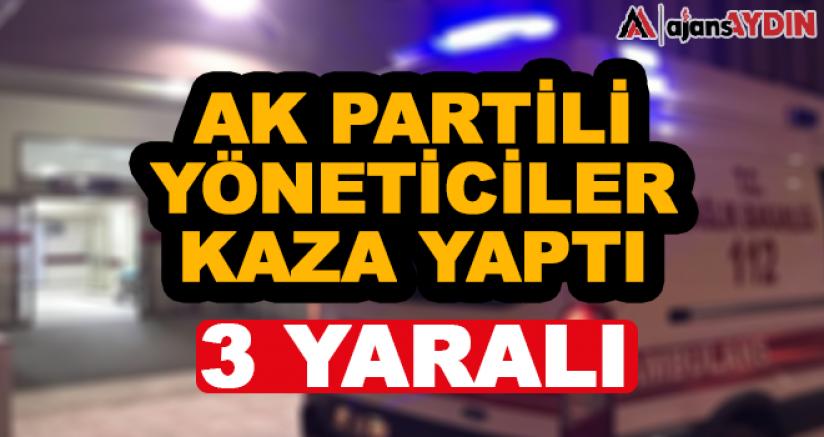 AK Partili yöneticiler kaza yaptı