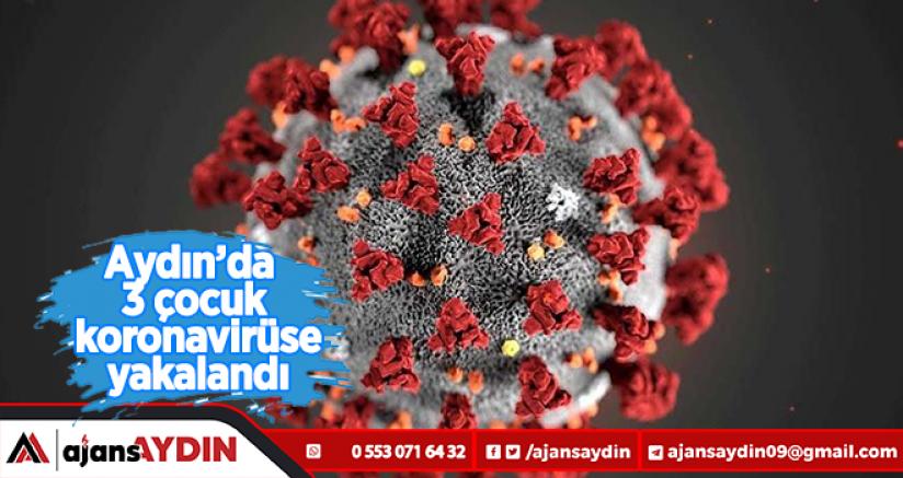 Aydın'da 3 çocuk koronavirüse yakalandı