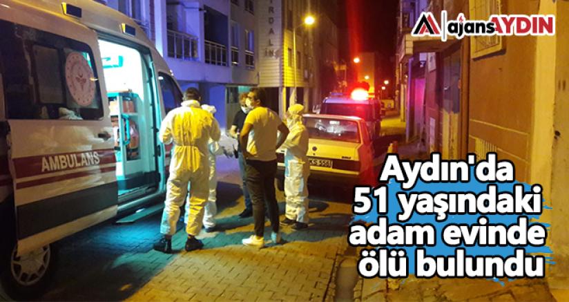 Aydın'da 51 yaşındaki adam evinde ölü bulundu