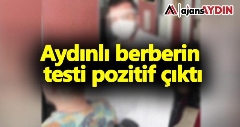 Aydın'da bir berberin covid-19 testi pozitif çıktı.